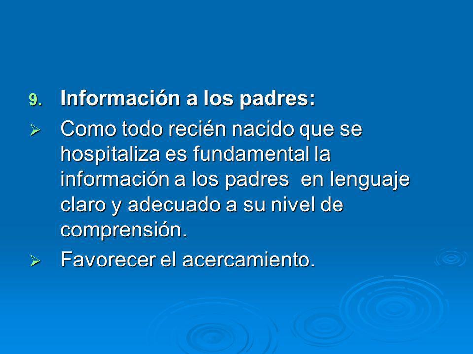9. Información a los padres: Como todo recién nacido que se hospitaliza es fundamental la información a los padres en lenguaje claro y adecuado a su n