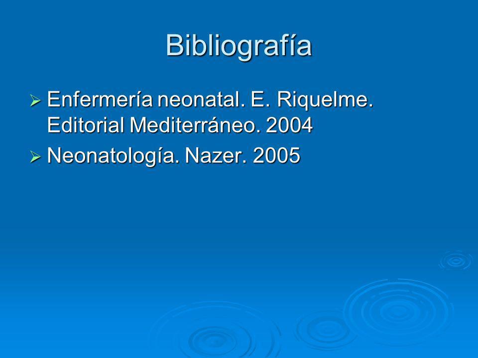 Bibliografía Enfermería neonatal. E. Riquelme. Editorial Mediterráneo. 2004 Enfermería neonatal. E. Riquelme. Editorial Mediterráneo. 2004 Neonatologí