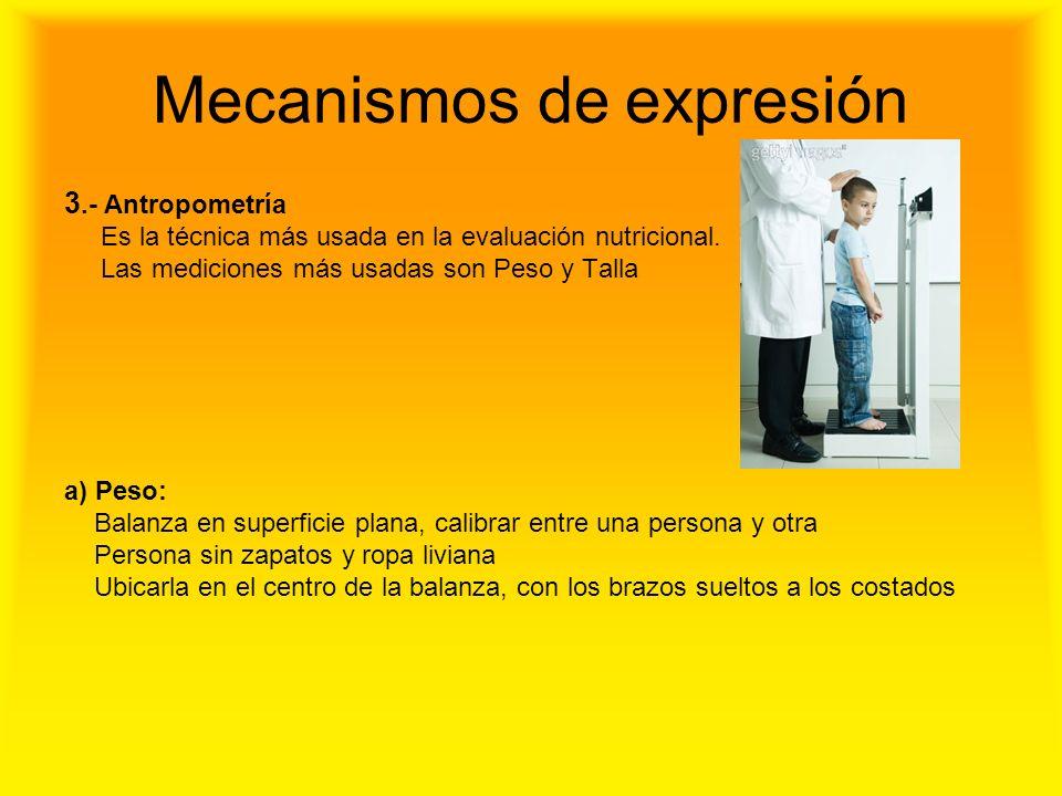 Mecanismos de expresión 3.- Antropometría Es la técnica más usada en la evaluación nutricional. Las mediciones más usadas son Peso y Talla a) Peso: Ba