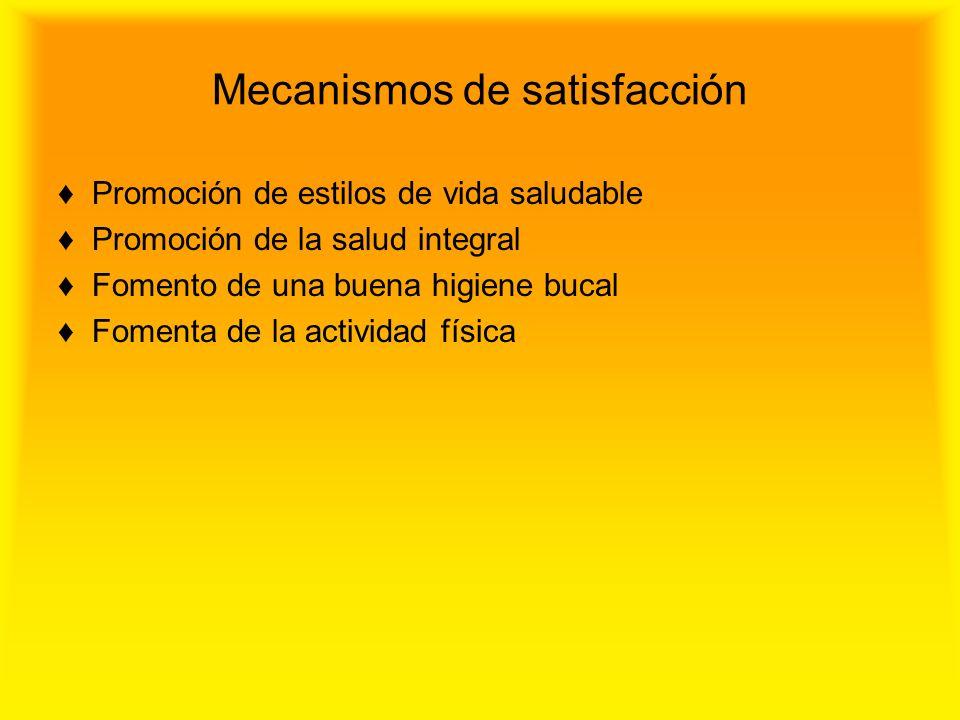 Mecanismos de satisfacción Promoción de estilos de vida saludable Promoción de la salud integral Fomento de una buena higiene bucal Fomenta de la acti