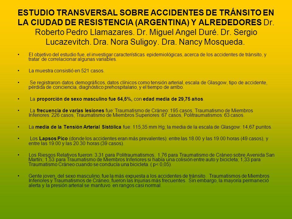 ESTUDIO TRANSVERSAL SOBRE ACCIDENTES DE TRÁNSITO EN LA CIUDAD DE RESISTENCIA (ARGENTINA) Y ALREDEDORES Dr. Roberto Pedro Llamazares. Dr. Miguel Angel