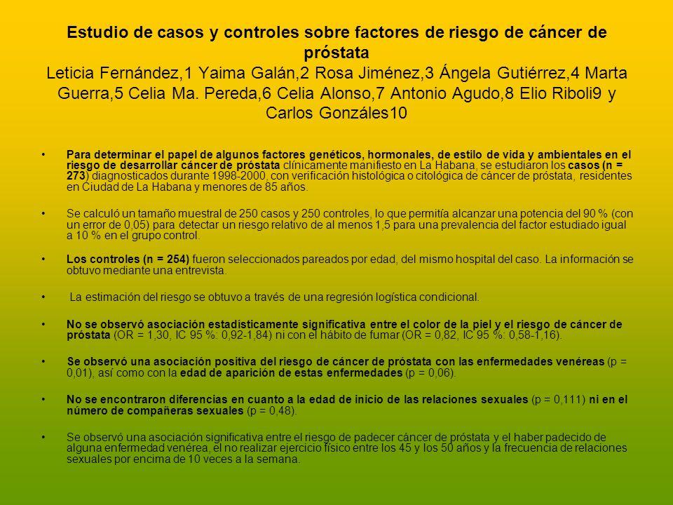 Estudio de casos y controles sobre factores de riesgo de cáncer de próstata Leticia Fernández,1 Yaima Galán,2 Rosa Jiménez,3 Ángela Gutiérrez,4 Marta