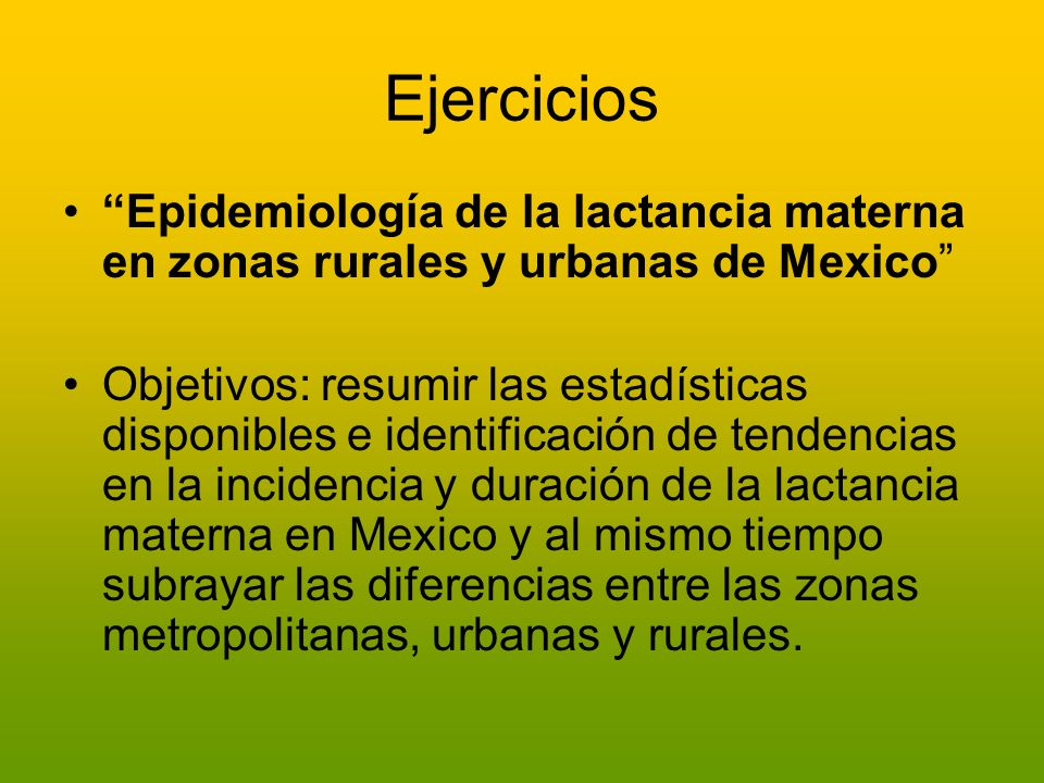 Ejercicios Epidemiología de la lactancia materna en zonas rurales y urbanas de Mexico Objetivos: resumir las estadísticas disponibles e identificación