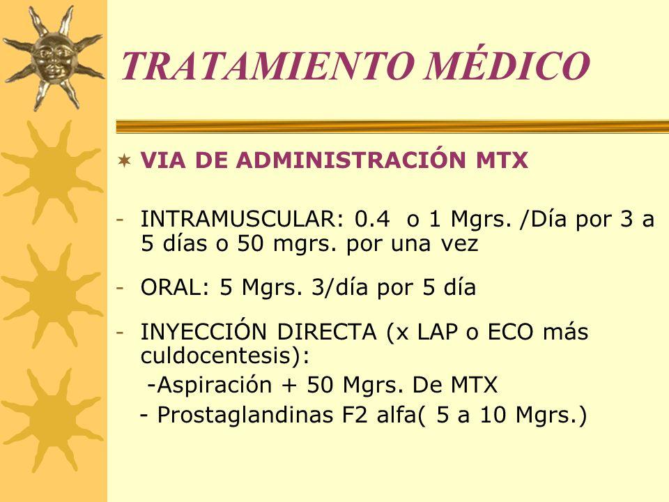 TRATAMIENTO MÉDICO VIA DE ADMINISTRACIÓN MTX - INTRAMUSCULAR: 0.4 o 1 Mgrs. /Día por 3 a 5 días o 50 mgrs. por una vez - ORAL: 5 Mgrs. 3/día por 5 día