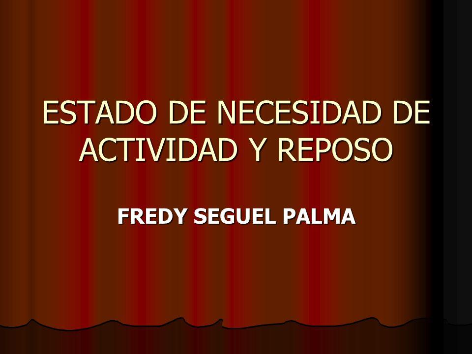 ESTADO DE NECESIDAD DE ACTIVIDAD Y REPOSO FREDY SEGUEL PALMA