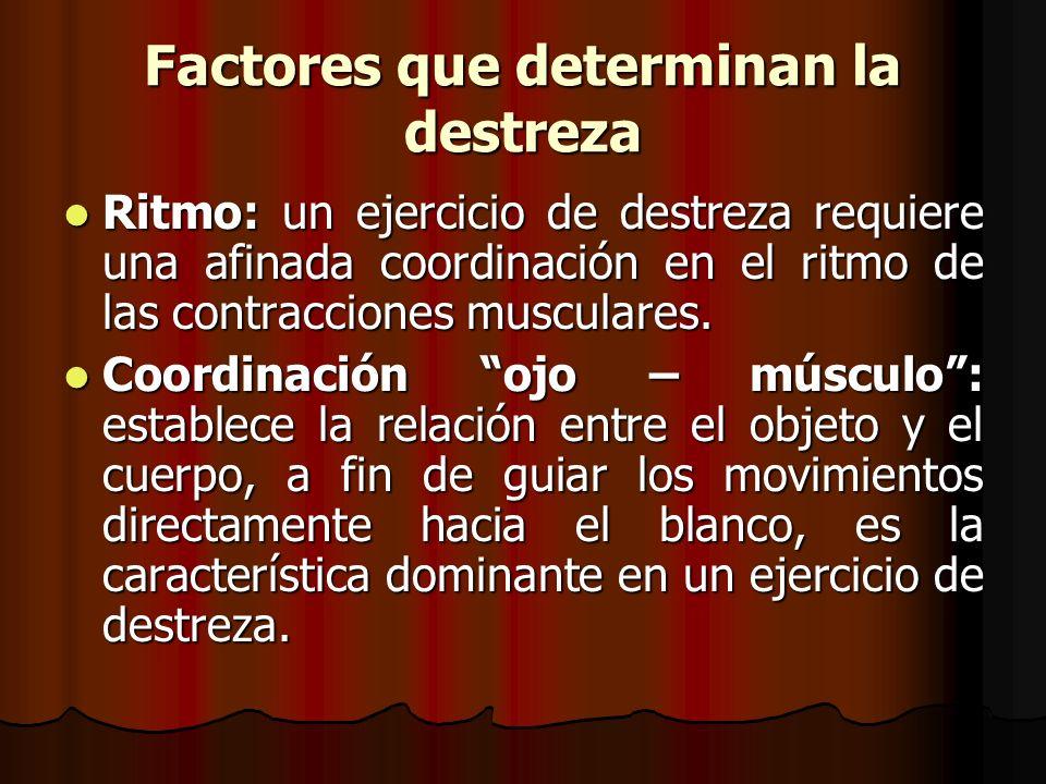 Ritmo: un ejercicio de destreza requiere una afinada coordinación en el ritmo de las contracciones musculares. Ritmo: un ejercicio de destreza requier