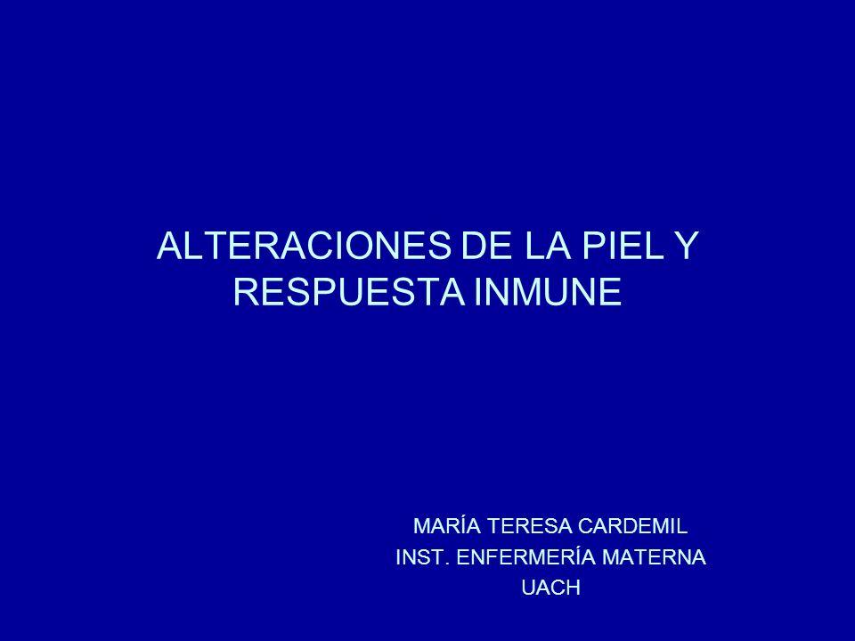 ALTERACIONES DE LA PIEL Y RESPUESTA INMUNE MARÍA TERESA CARDEMIL INST. ENFERMERÍA MATERNA UACH