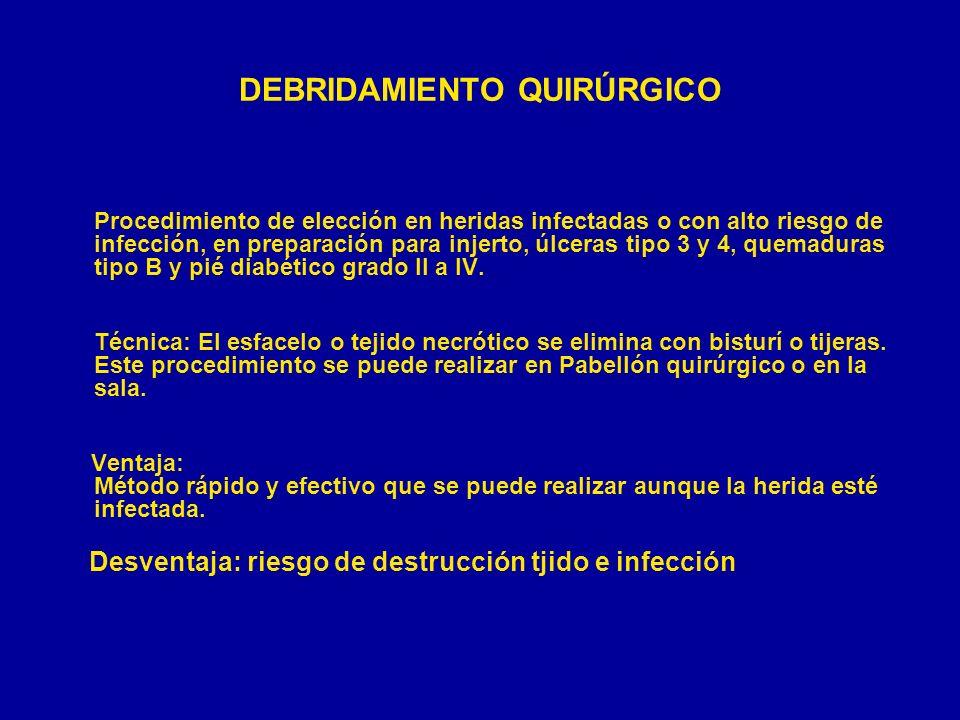 DEBRIDAMIENTO QUIRÚRGICO Procedimiento de elección en heridas infectadas o con alto riesgo de infección, en preparación para injerto, úlceras tipo 3 y