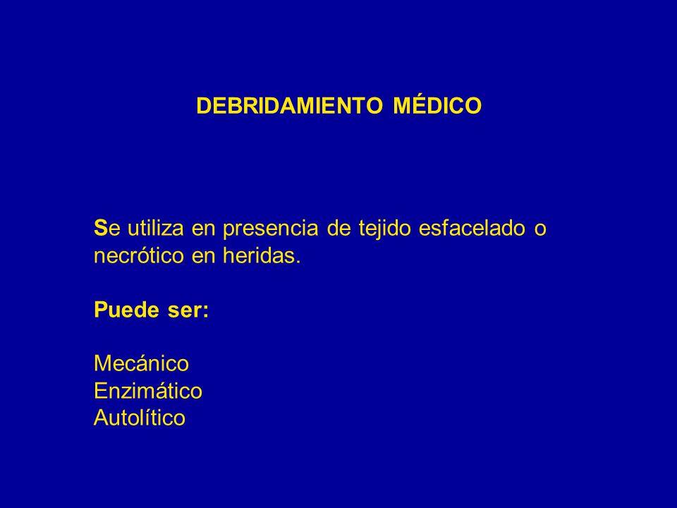 DEBRIDAMIENTO MÉDICO Se utiliza en presencia de tejido esfacelado o necrótico en heridas. Puede ser: Mecánico Enzimático Autolítico