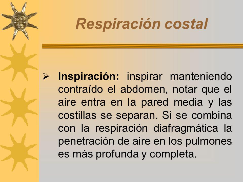 Respiración costal Inspiración: inspirar manteniendo contraído el abdomen, notar que el aire entra en la pared media y las costillas se separan. Si se
