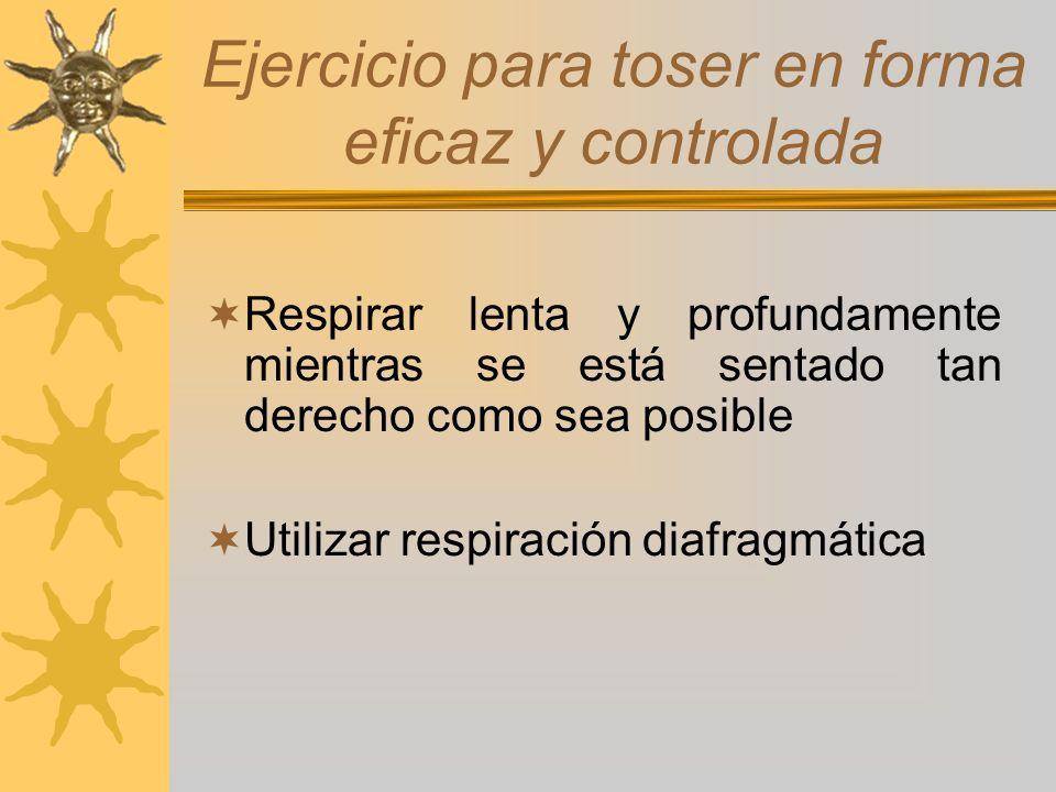 Ejercicio para toser en forma eficaz y controlada Respirar lenta y profundamente mientras se está sentado tan derecho como sea posible Utilizar respir