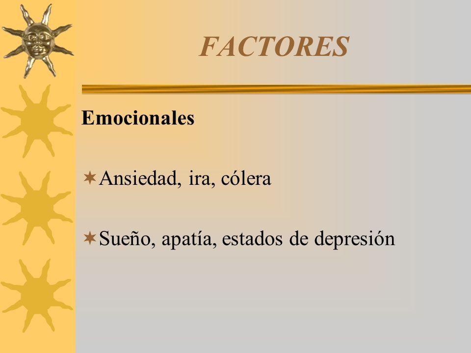 FACTORES Emocionales Ansiedad, ira, cólera Sueño, apatía, estados de depresión
