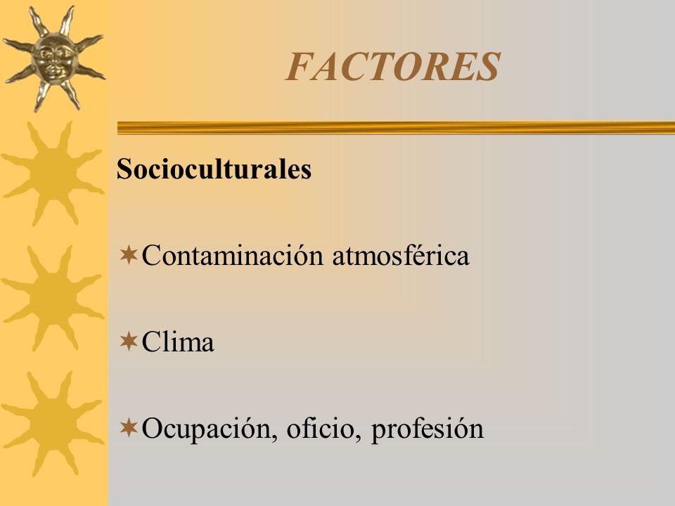 FACTORES Socioculturales Contaminación atmosférica Clima Ocupación, oficio, profesión