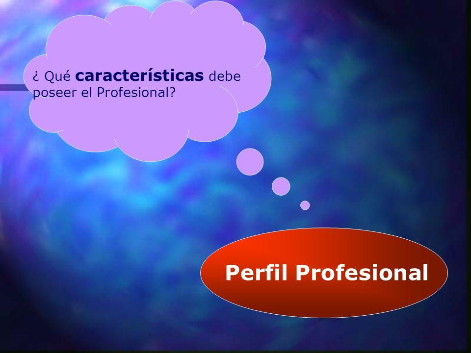 PERFIL PROFESIONAL Conjunto de capacidades y competencias que identifican la formación de una persona para asumir en condiciones óptimas las respon sabilidades propias del desarrollo de funciones y tareas de una determinada profesión