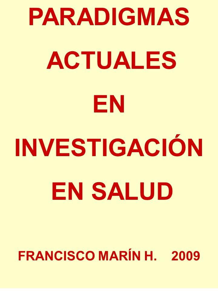 PARADIGMAS ACTUALES EN INVESTIGACIÓN EN SALUD FRANCISCO MARÍN H. 2009