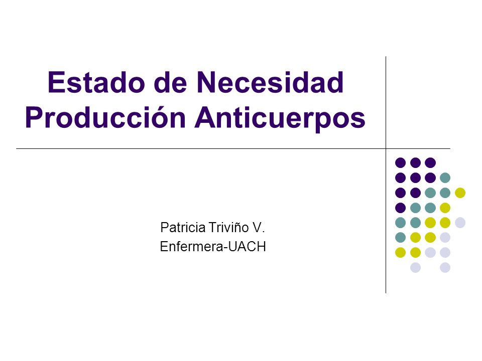 Estado de Necesidad Producción Anticuerpos Patricia Triviño V. Enfermera-UACH