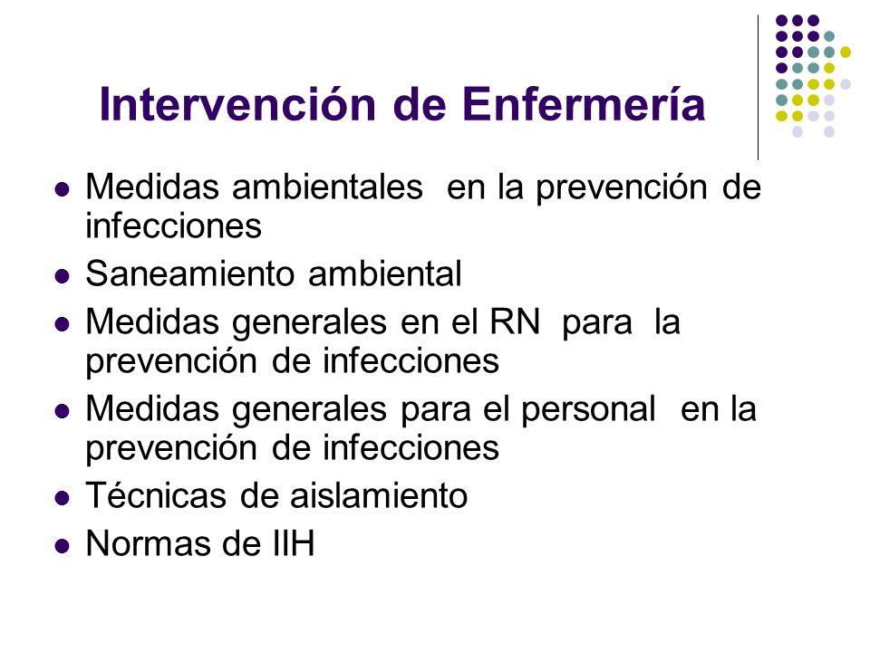 Intervención de Enfermería Medidas ambientales en la prevención de infecciones Saneamiento ambiental Medidas generales en el RN para la prevención de