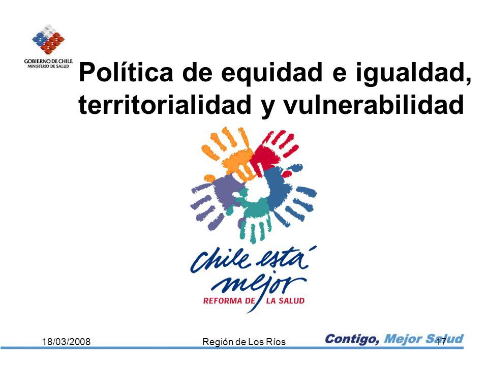 Política de equidad e igualdad, territorialidad y vulnerabilidad 18/03/2008Región de Los Ríos17