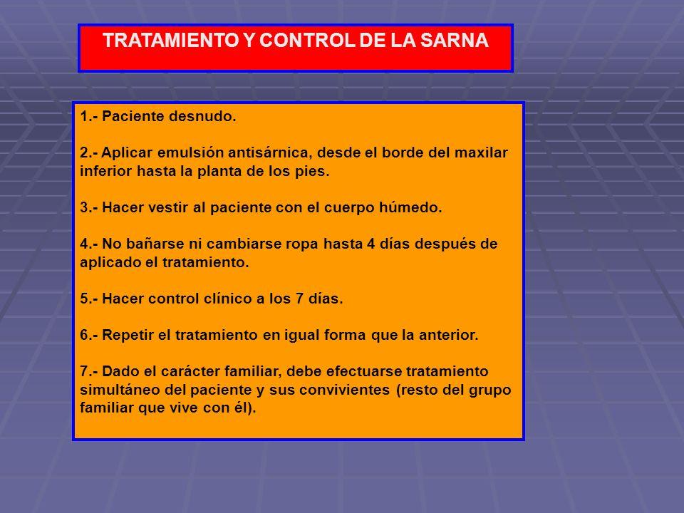 TRATAMIENTO Y CONTROL DE LA SARNA 1.- Paciente desnudo. 2.- Aplicar emulsión antisárnica, desde el borde del maxilar inferior hasta la planta de los p
