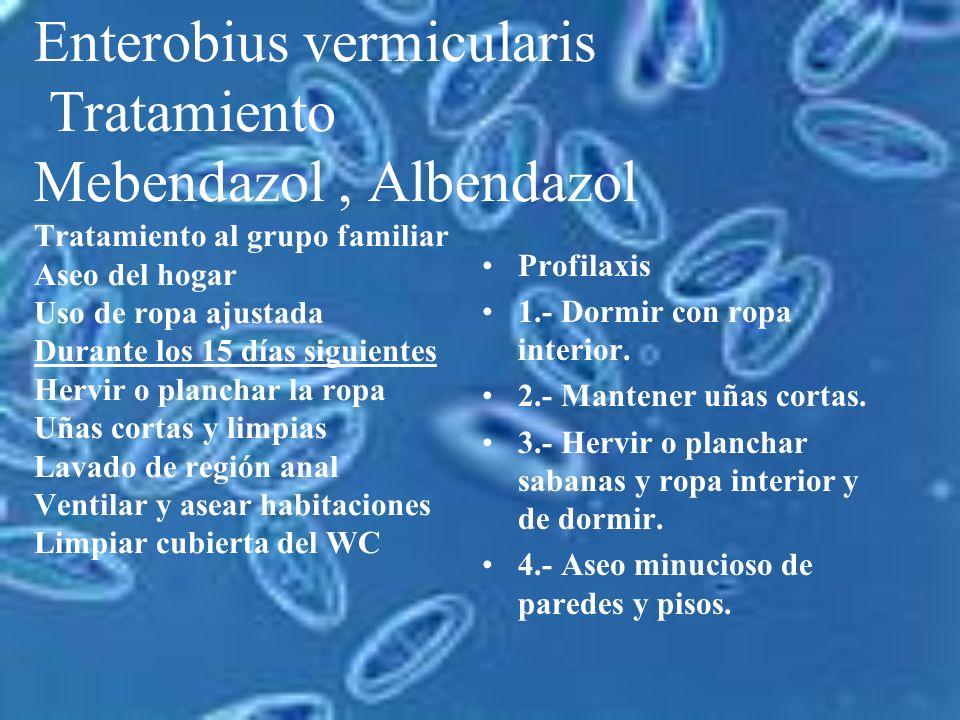 Enterobius vermicularis Diagnostico: Test de Graham: *5 muestras de raspado anal *durante días seguidos *en las mañana antes del aseo *no usar pomadas