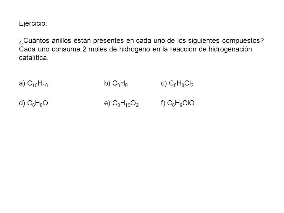 Ejercicio: ¿Cuántos anillos están presentes en cada uno de los siguientes compuestos? Cada uno consume 2 moles de hidrógeno en la reacción de hidrogen