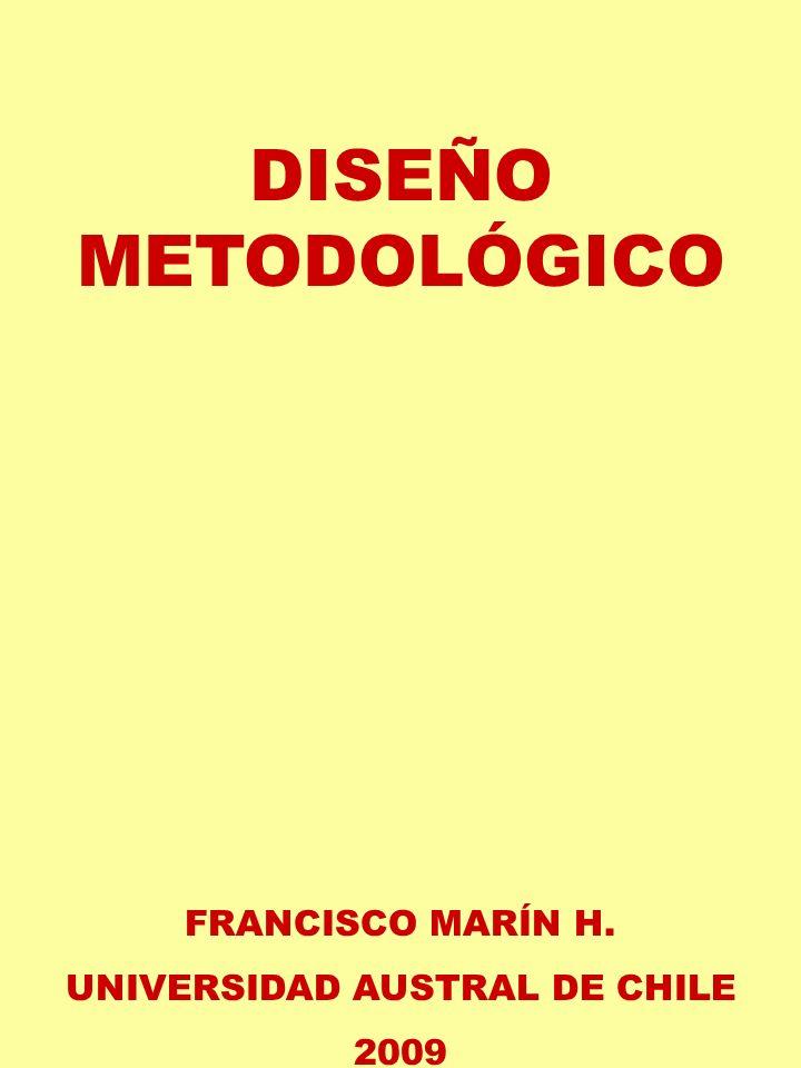 DISEÑO METODOLÓGICO FRANCISCO MARÍN H. UNIVERSIDAD AUSTRAL DE CHILE 2009