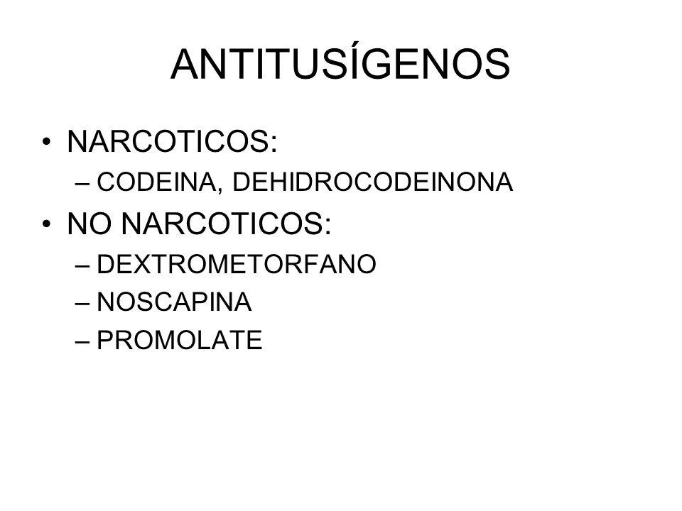 ANTITUSÍGENOS NARCOTICOS: –CODEINA, DEHIDROCODEINONA NO NARCOTICOS: –DEXTROMETORFANO –NOSCAPINA –PROMOLATE
