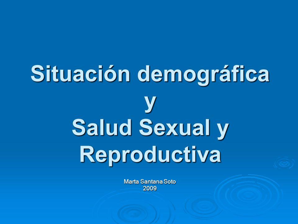 Situación demográfica y Salud Sexual y Reproductiva Marta Santana Soto 2009