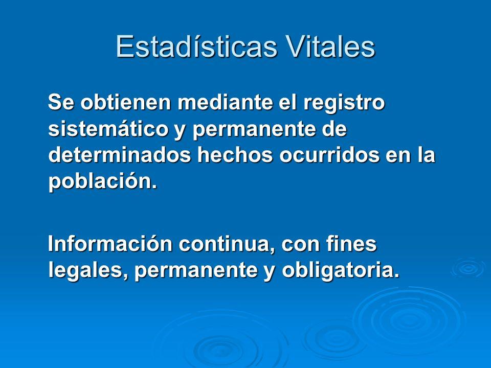 Estadísticas Vitales Se obtienen mediante el registro sistemático y permanente de determinados hechos ocurridos en la población. Se obtienen mediante