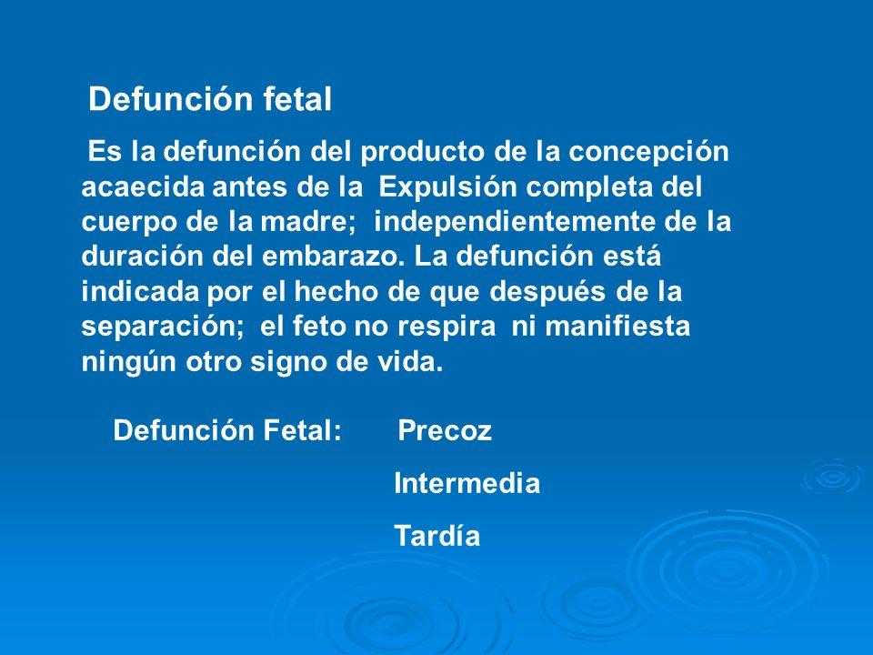 Defunción fetal Es la defunción del producto de la concepción acaecida antes de la Expulsión completa del cuerpo de la madre; independientemente de la