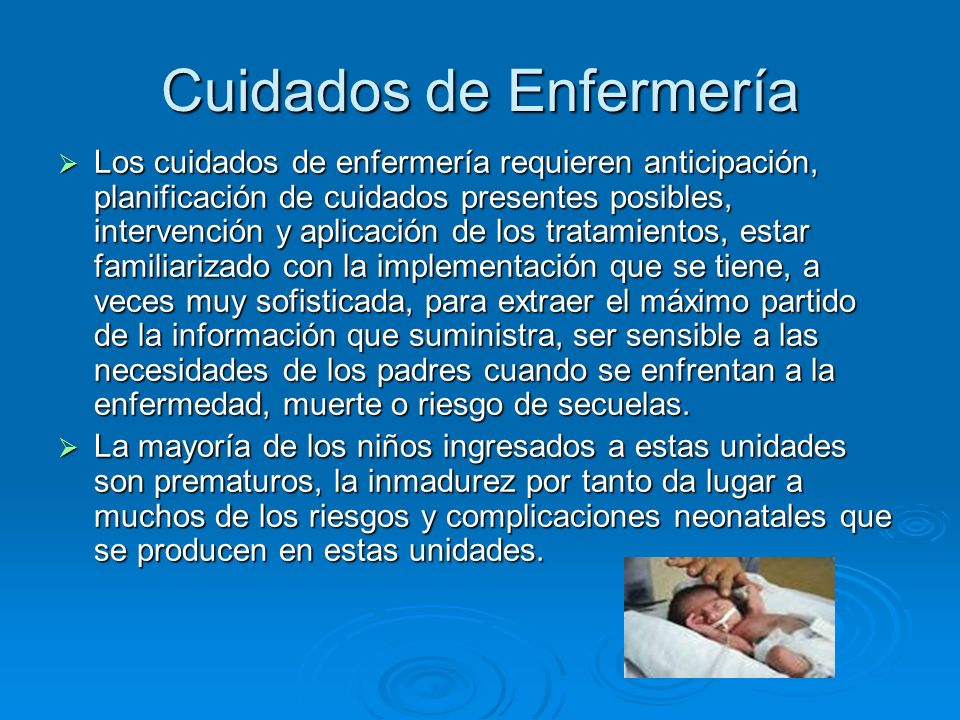 Cuidados de Enfermería Los cuidados de enfermería requieren anticipación, planificación de cuidados presentes posibles, intervención y aplicación de l