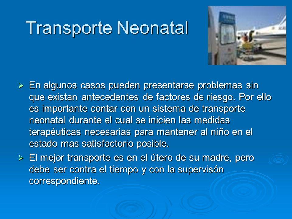 Transporte Neonatal En algunos casos pueden presentarse problemas sin que existan antecedentes de factores de riesgo. Por ello es importante contar co