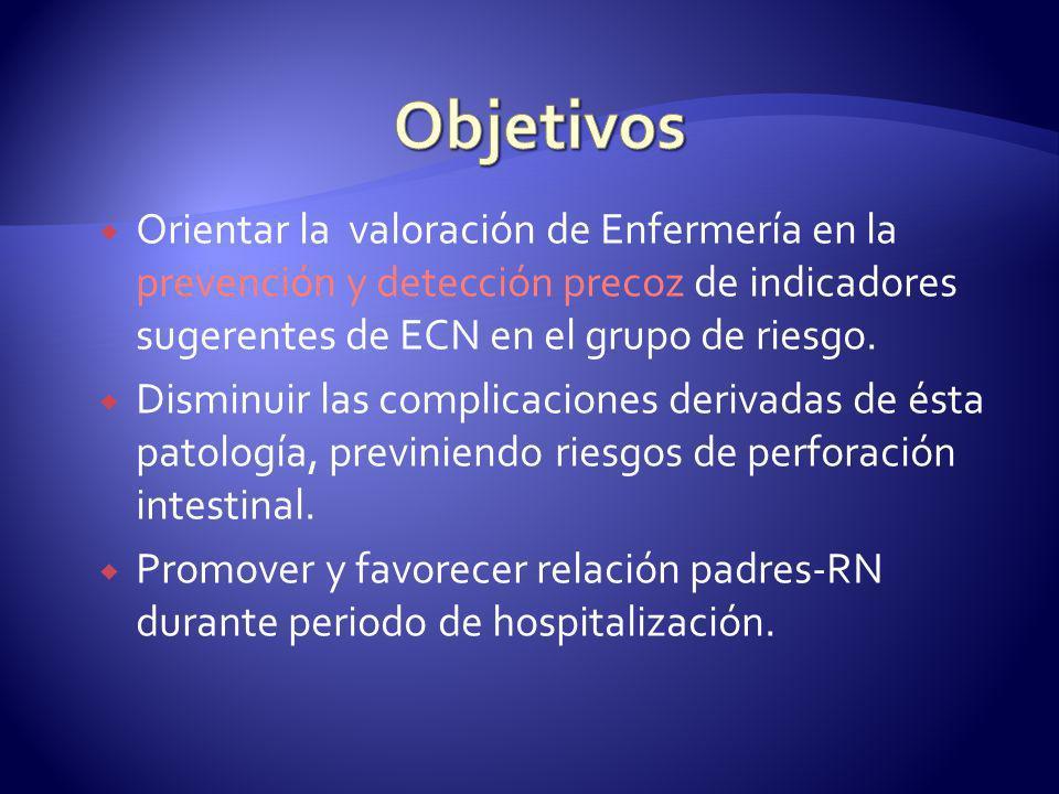 Orientar la valoración de Enfermería en la prevención y detección precoz de indicadores sugerentes de ECN en el grupo de riesgo. Disminuir las complic