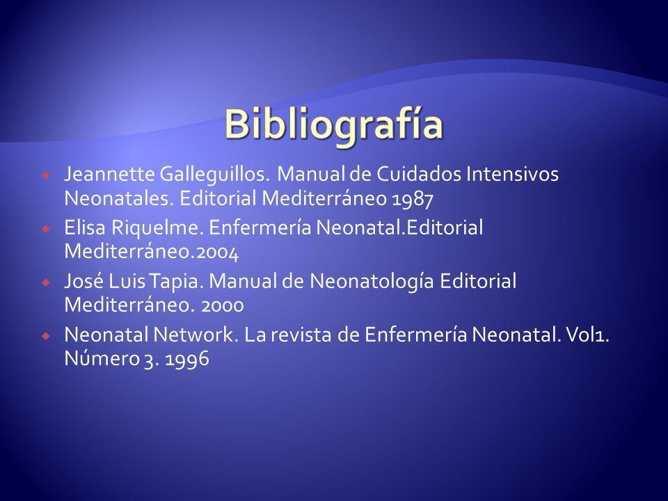 Jeannette Galleguillos. Manual de Cuidados Intensivos Neonatales. Editorial Mediterráneo 1987 Elisa Riquelme. Enfermería Neonatal.Editorial Mediterrán