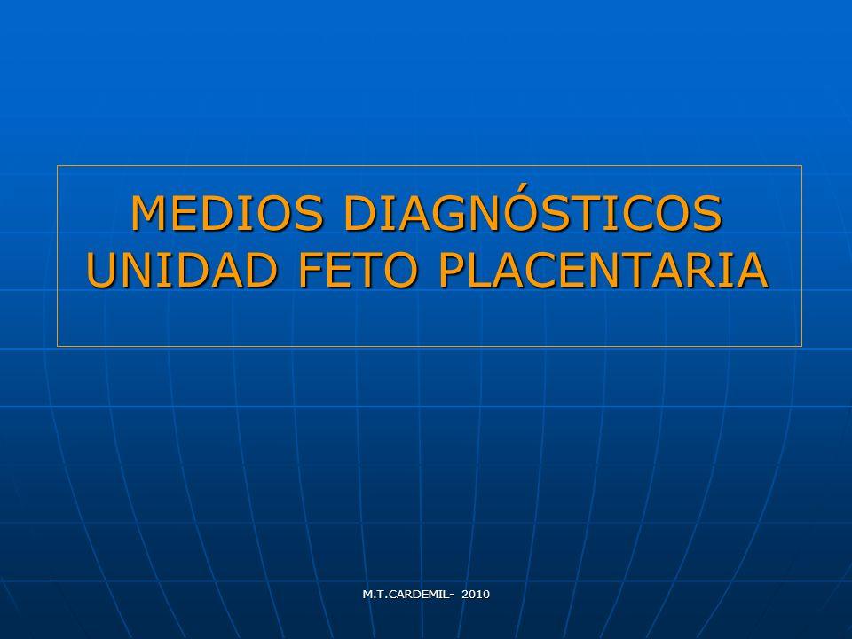 M.T.CARDEMIL- 2010 MEDIOS DIAGNÓSTICOS UNIDAD FETO PLACENTARIA