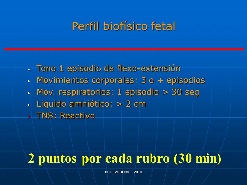 M.T.CARDEMIL- 2010 Perfil biofísico fetal Tono 1 episodio de flexo-extensión Tono 1 episodio de flexo-extensión Movimientos corporales: 3 o + episodio