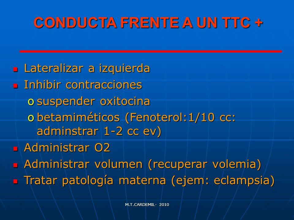 M.T.CARDEMIL- 2010 CONDUCTA FRENTE A UN TTC + Lateralizar a izquierda Lateralizar a izquierda Inhibir contracciones Inhibir contracciones osuspender o