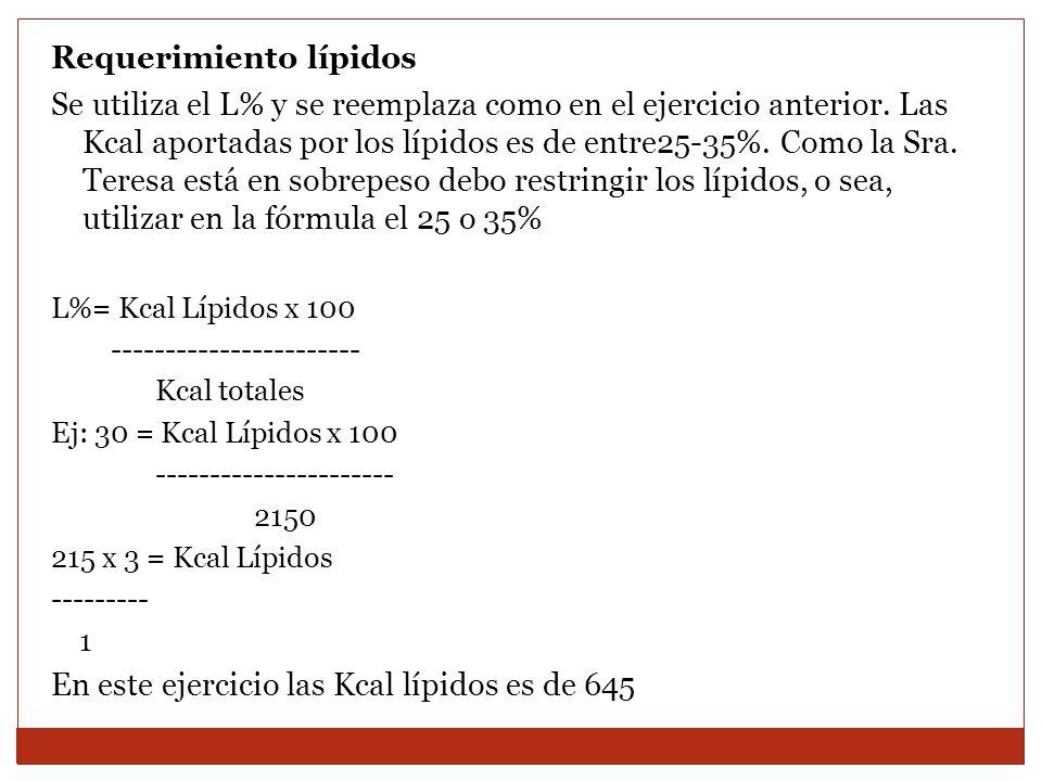 Requerimiento lípidos Se utiliza el L% y se reemplaza como en el ejercicio anterior. Las Kcal aportadas por los lípidos es de entre25-35%. Como la Sra