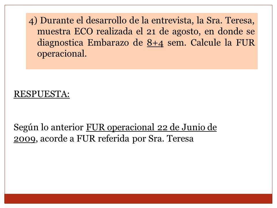 4) Durante el desarrollo de la entrevista, la Sra. Teresa, muestra ECO realizada el 21 de agosto, en donde se diagnostica Embarazo de 8+4 sem. Calcule