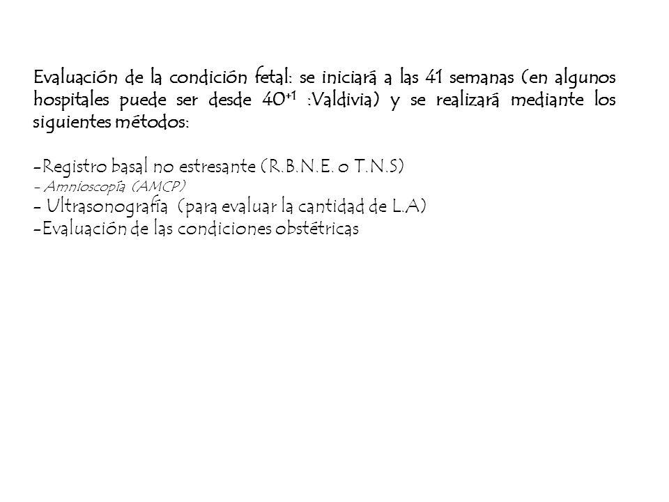 Evaluación de la condición fetal: se iniciará a las 41 semanas (en algunos hospitales puede ser desde 40 +1 :Valdivia) y se realizará mediante los sig