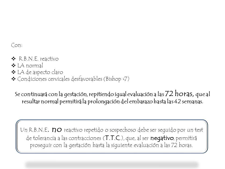 Con: R.B.N.E. reactivo LA normal LA de aspecto claro Condiciones cervicales desfavorables (Bishop <7) Se continuará con la gestación, repitiendo igual