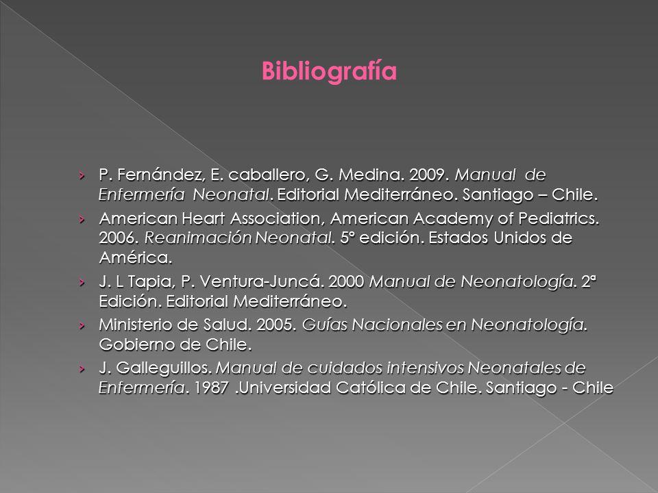 P. Fernández, E. caballero, G. Medina. 2009. Manual de Enfermería Neonatal. Editorial Mediterráneo. Santiago – Chile. P. Fernández, E. caballero, G. M