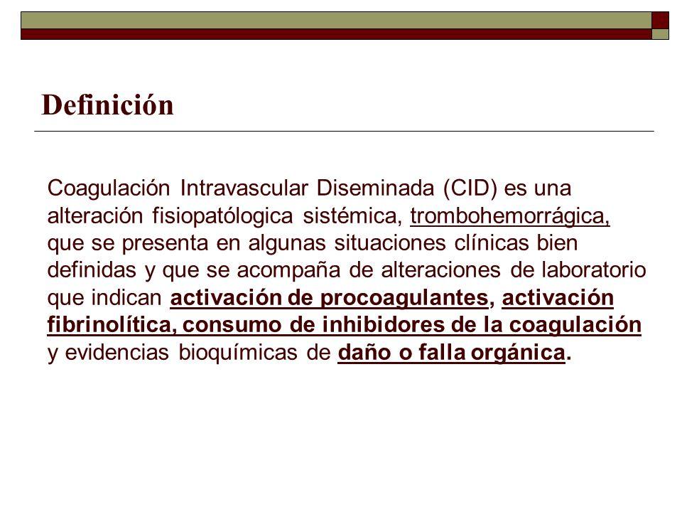 Definición Coagulación Intravascular Diseminada (CID) es una alteración fisiopatólogica sistémica, trombohemorrágica, que se presenta en algunas situa
