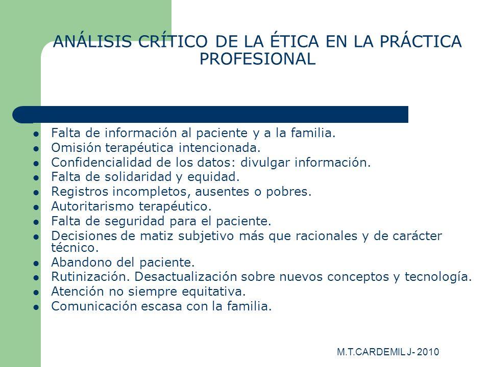 M.T.CARDEMIL J- 2010 ANÁLISIS CRÍTICO DE LA ÉTICA EN LA PRÁCTICA PROFESIONAL Falta de información al paciente y a la familia. Omisión terapéutica inte
