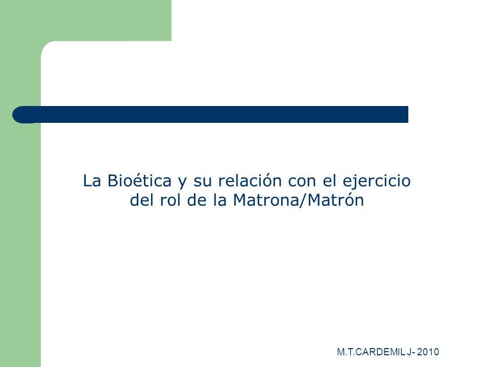 M.T.CARDEMIL J- 2010 La Bioética y su relación con el ejercicio del rol de la Matrona/Matrón