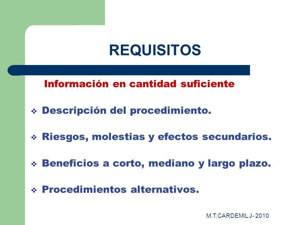 M.T.CARDEMIL J- 2010 REQUISITOS Información en cantidad suficiente Descripción del procedimiento. Riesgos, molestias y efectos secundarios. Beneficios