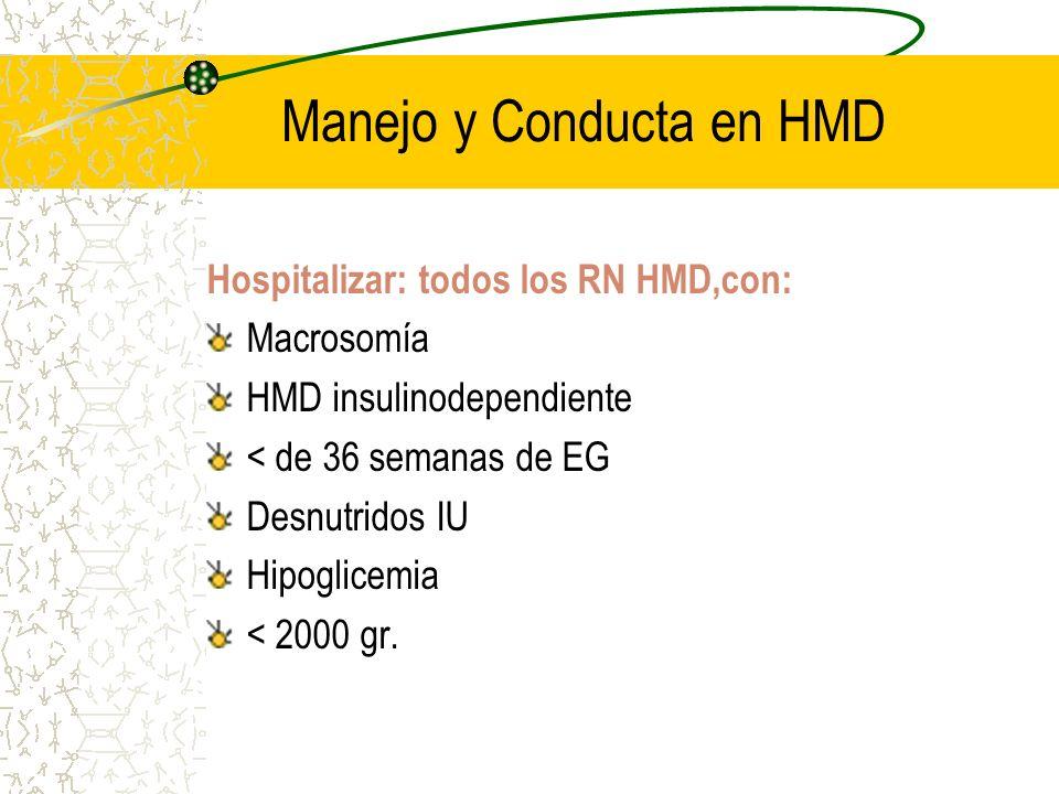 Manejo y Conducta en HMD Hospitalizar: todos los RN HMD,con: Macrosomía HMD insulinodependiente < de 36 semanas de EG Desnutridos IU Hipoglicemia < 20