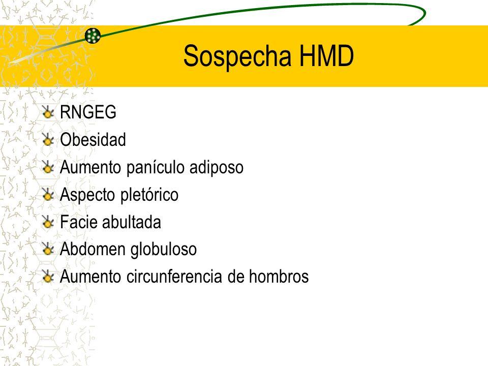 Sospecha HMD RNGEG Obesidad Aumento panículo adiposo Aspecto pletórico Facie abultada Abdomen globuloso Aumento circunferencia de hombros