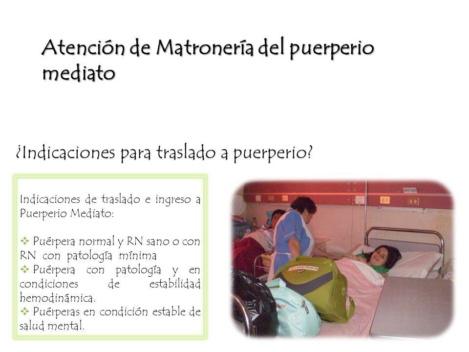 Indicaciones de traslado e ingreso a Puerperio Mediato: Puérpera normal y RN sano o con RN con patología mínima Puérpera con patología y en condicione