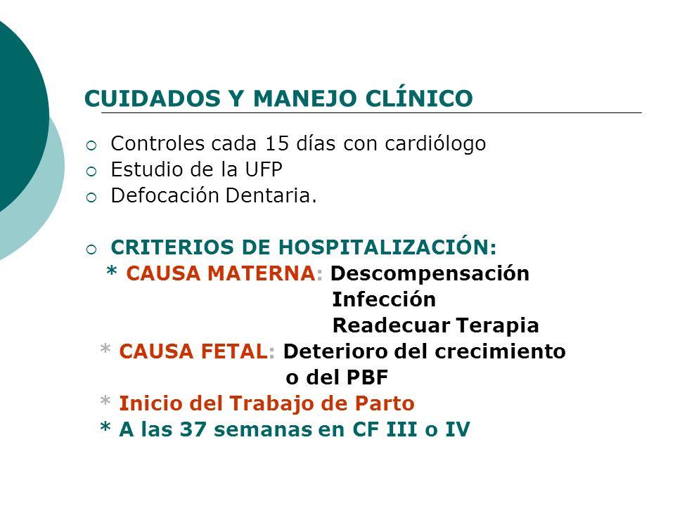 CUIDADOS Y MANEJO CLÍNICO Controles cada 15 días con cardiólogo Estudio de la UFP Defocación Dentaria. CRITERIOS DE HOSPITALIZACIÓN: * CAUSA MATERNA: